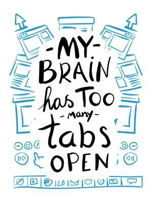 Digitally generated My brain has too many tabs open